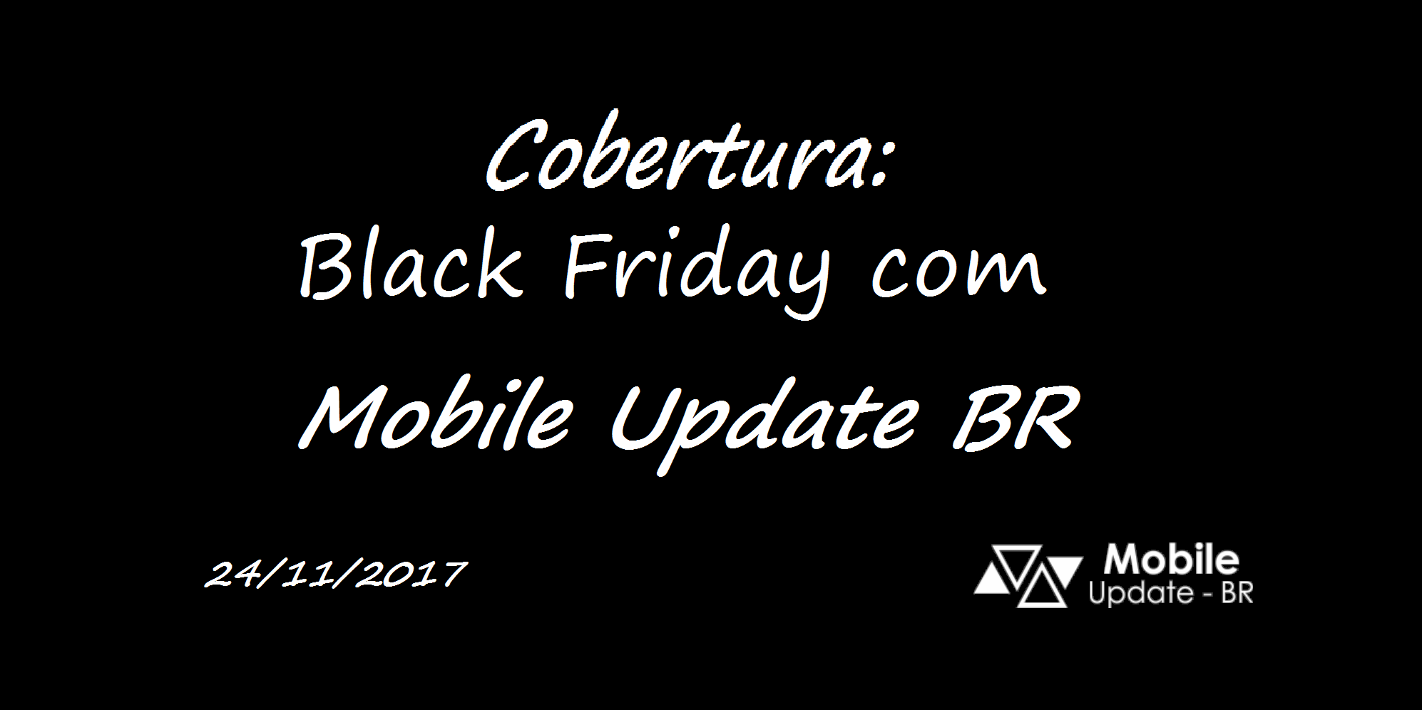Black Friday 2017: Cobertura Mobile Update BR